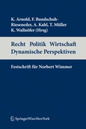 Recht Politik Wirtschaft Dynamische Perspektiven von Arnold,  Konrad, Bundschuh-Rieseneder,  Friederike, Kahl,  Arno, Müller,  Thomas, Wallnöfer,  Klaus