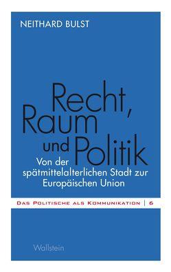 Recht, Raum und Politik von Bulst,  Neithard