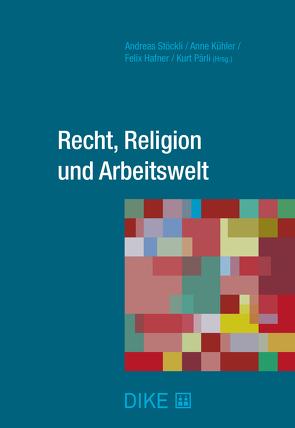 Recht, Religion und Arbeitswelt von Hafner,  Felix, Kühler,  Anne, Pärli,  Kurt, Stöckli,  Andreas