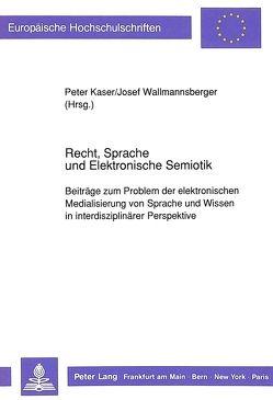 Recht, Sprache und Elektronische Semiotik von Käser,  Peter, Wallmannsberger,  Josef