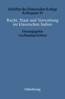 Recht, Staat und Verwaltung im klassischen Indien von Kölver,  Bernhard