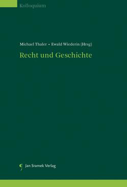 Recht und Geschichte. Die Geschichte der Methode. Die Methode der Geschichte. von Thaler,  Michael, Wiederin,  Ewald