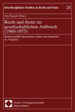 Recht und Justiz im gesellschaftlichen Aufbruch (1960-1975) von Requate,  Jörg