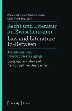 Recht und Literatur im Zwischenraum / Law and Literature In-Between von Hiebaum,  Christian, Knaller,  Susanne, Pichler,  Doris