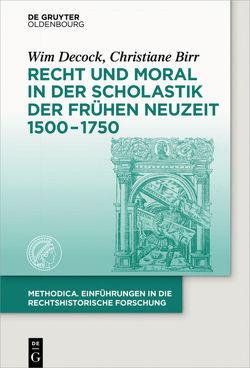 Recht und Moral in der Scholastik der Frühen Neuzeit 1500-1750 von Birr,  Christiane, Decock,  Wim