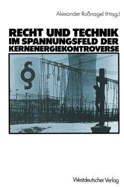 Recht und Technik im Spannungsfeld der Kernenergiekontroverse von Czajka,  Dieter, Roßnagel ,  Alexander
