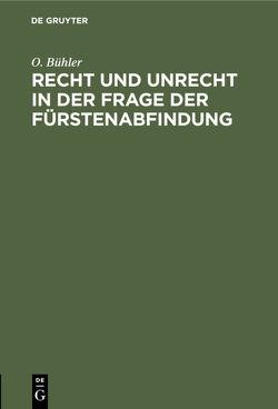 Recht und Unrecht in der Frage der Fürstenabfindung von Bühler,  O.