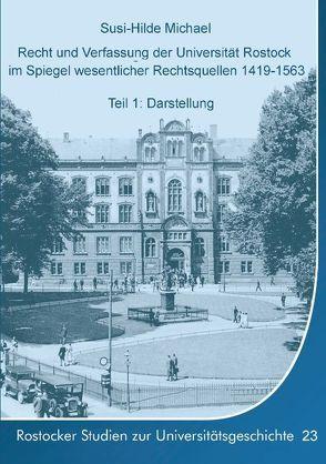 Recht und Verfassung der Universität Rostock im Spiegel wesentlicher Rechtsquellen 1419-1563 von Michael,  Susi-Hilde