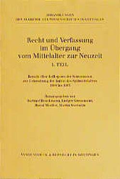 Recht und Verfassung im Übergang vom Mittelalter zur Neuzeit, Teil 1 von Boockmann,  Hartmut, Grenzmann,  Ludger, Moeller,  Bernd, Staehelin,  Martin