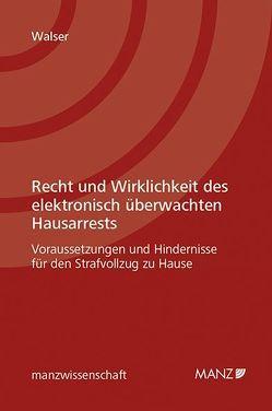 Recht und Wirklichkeit des elektronisch überwachten Hausarrests von Walser,  Caroline