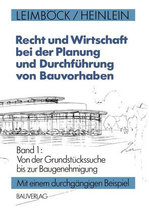 Recht und Wirtschaft bei der Planung und Durchführung von Bauvorhaben von Heinlein,  Klaus, Leimböck,  Egon