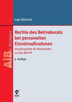 Rechte des Betriebsrats bei personellen Einzelmaßnahmen von Böttcher,  Inge