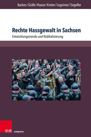 Rechte Hassgewalt in Sachsen von Backes,  Uwe, Gräfe,  Sebastian, Haase,  Anna-Maria, Kreter,  Maximilian, Logvinov,  Michail, Segelke,  Sven
