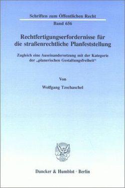 Rechtfertigungserfordernisse für die straßenrechtliche Planfeststellung. von Tzschaschel,  Wolfgang