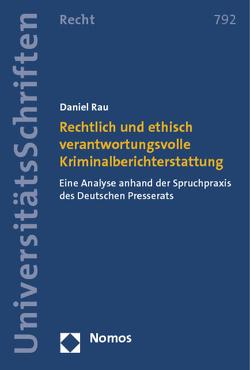 Rechtlich und ethisch verantwortungsvolle Kriminalberichterstattung von Rau,  Daniel