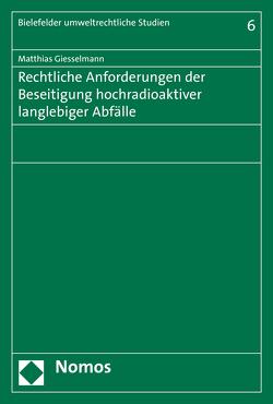 Rechtliche Anforderungen der Beseitigung hochradioaktiver langlebiger Abfälle von Giesselmann,  Matthias