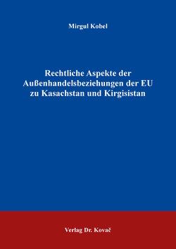 Rechtliche Aspekte der Außenhandelsbeziehungen der EU zu Kasachstan und Kirgisistan von Kobel,  Mirgul