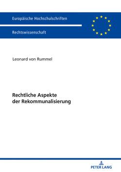 Rechtliche Aspekte der Rekommunalisierung von Rummel,  Leonard