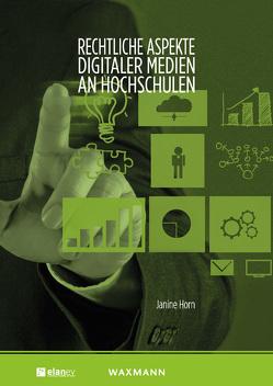 Rechtliche Aspekte digitaler Medien an Hochschulen von Horn,  Janine