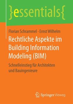 Rechtliche Aspekte im Building Information Modeling (BIM) von Schrammel,  Florian, Wilhelm,  Ernst