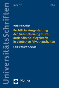 Rechtliche Ausgestaltung der 24-h-Betreuung durch ausländische Pflegekräfte in deutschen Privathaushalten von Bucher,  Barbara