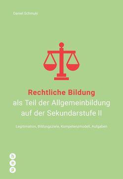 Rechtliche Bildung als Teil der Allgemeinbildung auf der Sekundarstufe II von Schmuki,  Daniel