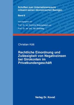 Rechtliche Einordnung und Zulässigkeit von Negativzinsen bei Girokonten im Privatkundengeschäft von Kött,  Christian