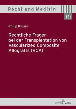 Rechtliche Fragen bei der Transplantation von Vascularized Composite Allografts (VCA) von Klusen,  Philip