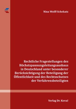 Rechtliche Fragestellungen des Höchstspannungsleitungsausbaus in Deutschland unter besonderer Berücksichtigung der Beteiligung der Öffentlichkeit und des Rechtsschutzes der Verfahrensbeteiligten von Wolff-Schekatz,  Nina