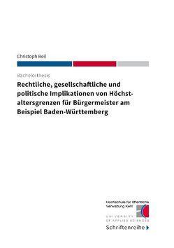 Rechtliche, gesellschaftliche und politische Implikationen von Höchstaltersgrenzen für Bürgermeister am Beispiel Baden-Württemberg von Beil,  Christoph