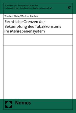 Rechtliche Grenzen der Bekämpfung des Tabakkonsums im Mehrebenensystem von Rauber,  Markus, Stein,  Torsten