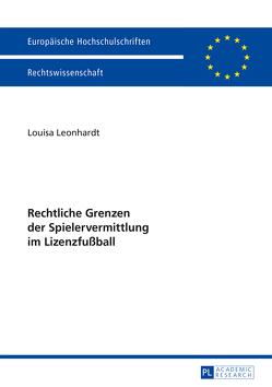 Rechtliche Grenzen der Spielervermittlung im Lizenzfußball von Leonhardt,  Louisa