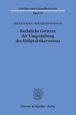 Rechtliche Grenzen der Umgestaltung des Heilpraktikerwesens. von Hadank,  Bernhard, Sodan,  Helge