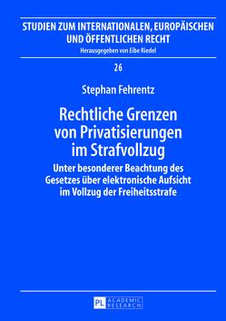 Rechtliche Grenzen von Privatisierungen im Strafvollzug von Fehrentz,  Stephan
