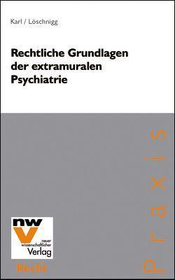 Rechtliche Grundlagen der extramuralen Psychiatrie von Karl,  Beatrix, Löschnigg,  Günther