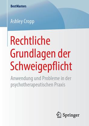 Rechtliche Grundlagen der Schweigepflicht von Cropp,  Ashley