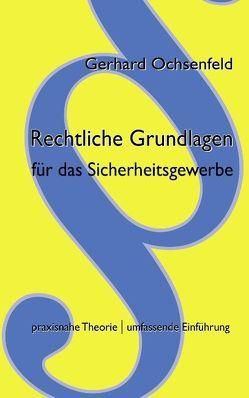 Rechtliche Grundlagen für das Sicherheitsgewerbe von Ochsenfeld,  Gerhard