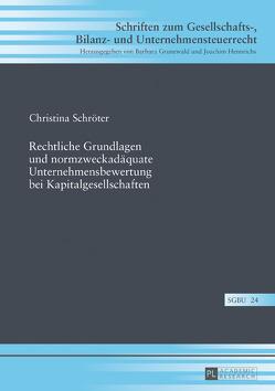 Rechtliche Grundlagen und normzweckadäquate Unternehmensbewertung bei Kapitalgesellschaften von Schröter,  Christina
