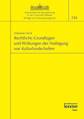 Rechtliche Grundlagen und Wirkungen der Festlegung von Kulturlandschaften von Huck,  Sebastian