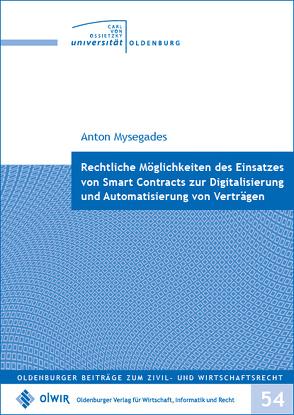 Rechtliche Möglichkeiten des Einsatzes von Smart Contracts zur Digitalisierung und Automatisierung von Verträgen von Mysegades,  Anton