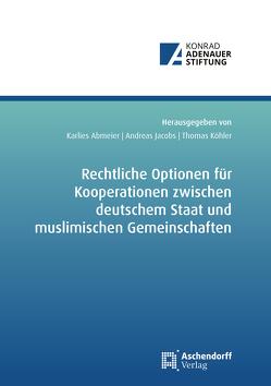 Rechtliche Optionen für Kooperationsbeziehungen zwischen deutschem Staat und muslimischen Gemeinschaften von Abmeier,  Karlies, Jacobs,  Andreas, Köhler,  Thomas