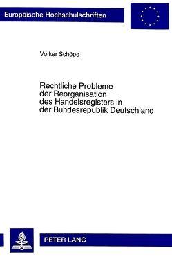Rechtliche Probleme der Reorganisation des Handelsregisters in der Bundesrepublik Deutschland von Schöpe,  Volker