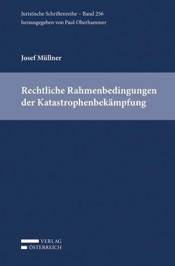 Rechtliche Rahmenbedingungen der Katastrophenbekämpfung von Müllner,  Josef