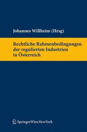 Rechtliche Rahmenbedingungen der regulierten Industrien in Österreich von Willheim,  Johannes