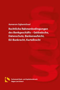 Rechtliche Rahmenbedingungen des Bankgeschäfts – Geldwäsche, Datenschutz, Bankenaufsicht, EU-Bankrecht, Kartellrecht von Ogbamichael,  Asmerom