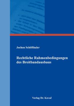 Rechtliche Rahmenbedingungen des Breitbandausbaus von Schöfthaler,  Jochen