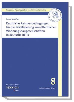 Rechtliche Rahmenbedingungen für die Privatisierung von öffentlichen Wohnungsbaugesellschaften in deutsche REITs von Knauthe,  Karola
