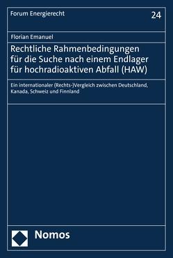 Rechtliche Rahmenbedingungen für die Suche nach einem Endlager für hochradioaktiven Abfall (HAW) von Emanuel,  Florian