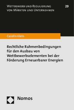 Rechtliche Rahmenbedingungen für den Ausbau von Wettbewerbselementen bei der Förderung Erneuerbarer Energien von Klein,  Carolin