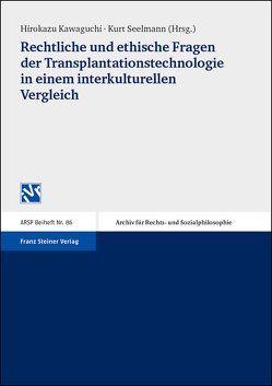 Rechtliche und ethische Fragen der Transplantationstechnologie in einem interkulturellen Vergleich von Kawaguchi,  Hirokazu, Seelmann,  Kurt